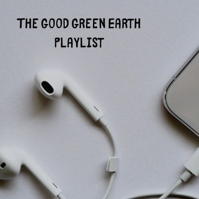 The Good Green Earth Playlist