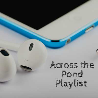 Across The Pond Playlist