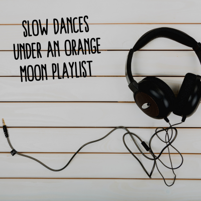 Slow Dances Under An Orange Moon Playlist
