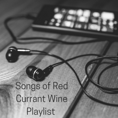 Songs of a Red Currant Wine Playlist