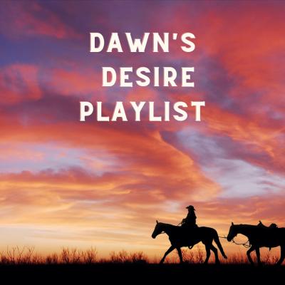Dawn's Desire Playlist